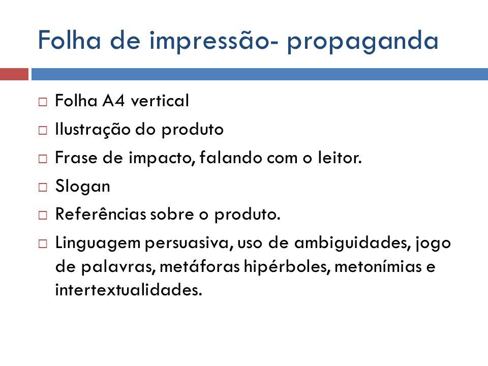 Folha de impressão- propaganda Folha A4 vertical Ilustração do produto Frase de impacto, falando com o leitor. Slogan Referências sobre o produto. Lin