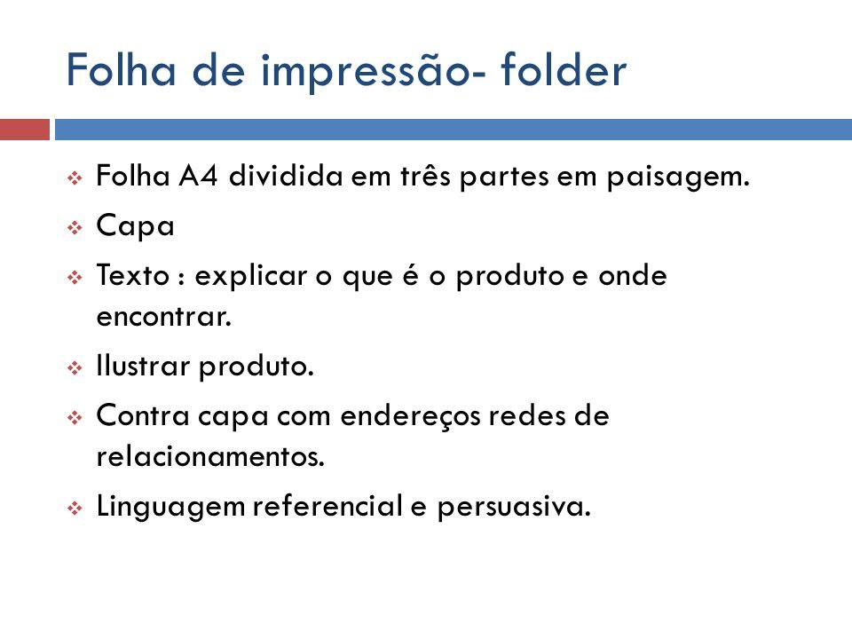 Folha de impressão- folder Folha A4 dividida em três partes em paisagem. Capa Texto : explicar o que é o produto e onde encontrar. Ilustrar produto. C