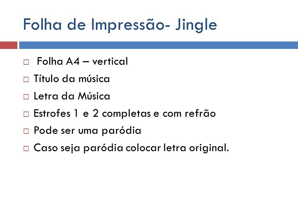 Folha de Impressão- Jingle Folha A4 – vertical Título da música Letra da Música Estrofes 1 e 2 completas e com refrão Pode ser uma paródia Caso seja p