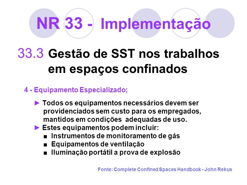 NR 33 - Implementação 33.3 Gestão de SST nos trabalhos em espaços confinados 4 - Equipamento Especializado; Todos os equipamentos necessários devem se