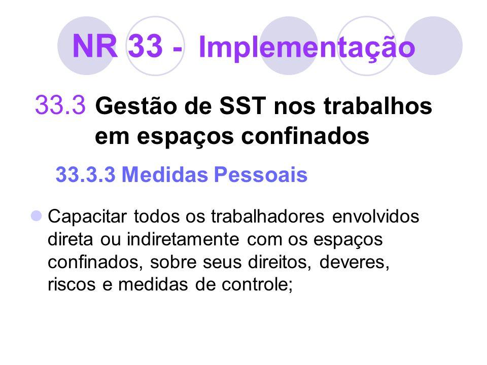 NR 33 - Implementação 33.3 Gestão de SST nos trabalhos em espaços confinados 33.3.3 Medidas Pessoais Capacitar todos os trabalhadores envolvidos diret