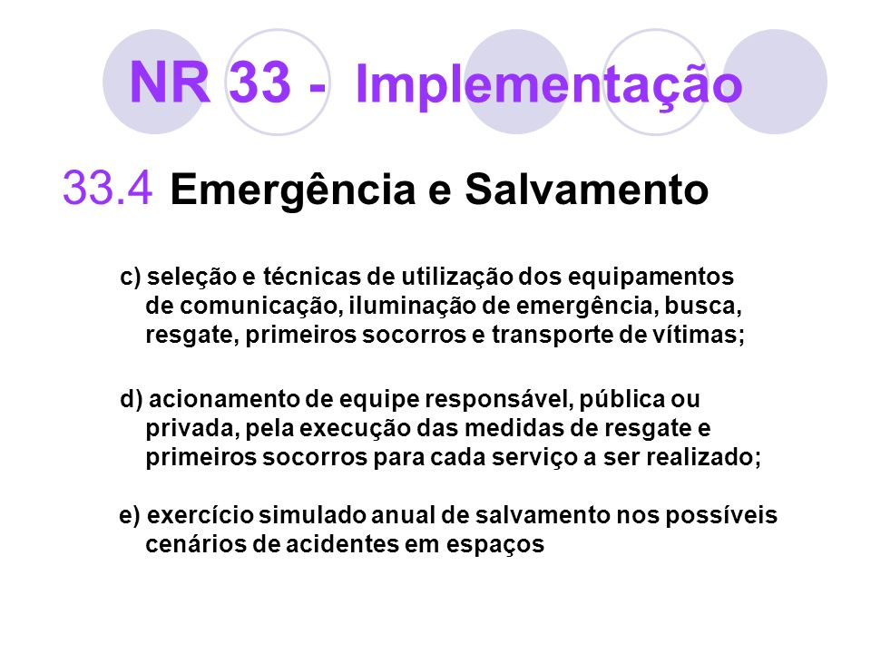 NR 33 - Implementação 33.4 Emergência e Salvamento c) seleção e técnicas de utilização dos equipamentos de comunicação, iluminação de emergência, busc