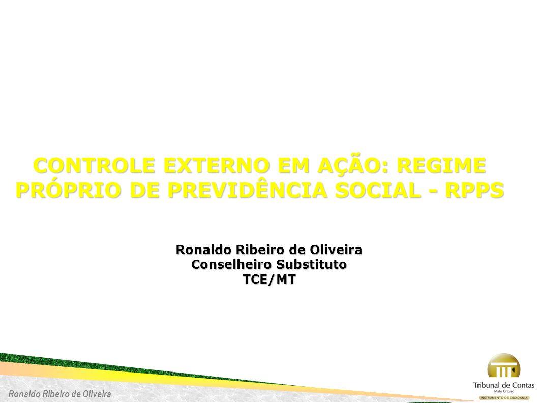 Ronaldo Ribeiro de Oliveira CONTROLE EXTERNO EM AÇÃO: REGIME PRÓPRIO DE PREVIDÊNCIA SOCIAL - RPPS Ronaldo Ribeiro de Oliveira Conselheiro Substituto T
