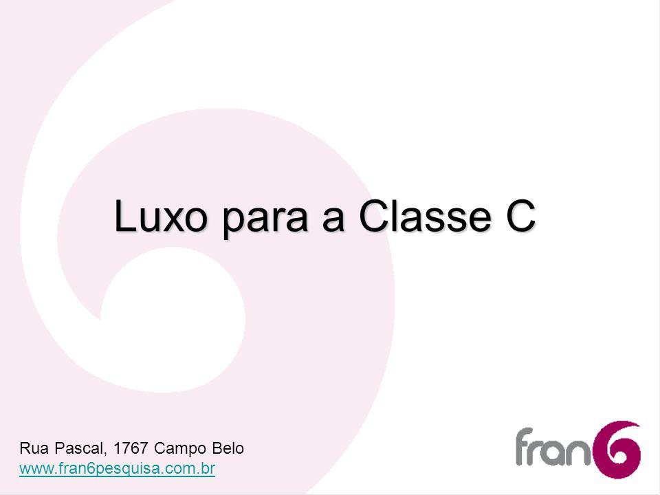 Rua Pascal, 1767 Campo Belo www.fran6pesquisa.com.br Luxo para a Classe C