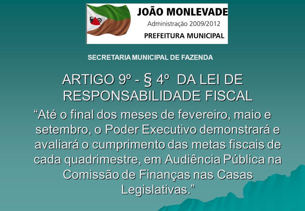 ARTIGO 9º - § 4º DA LEI DE RESPONSABILIDADE FISCAL Até o final dos meses de fevereiro, maio e setembro, o Poder Executivo demonstrará e avaliará o cum