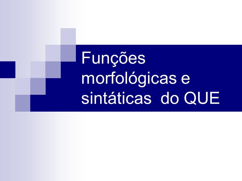 Funções morfológicas e sintáticas do QUE