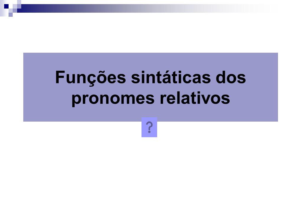 Funções sintáticas dos pronomes relativos
