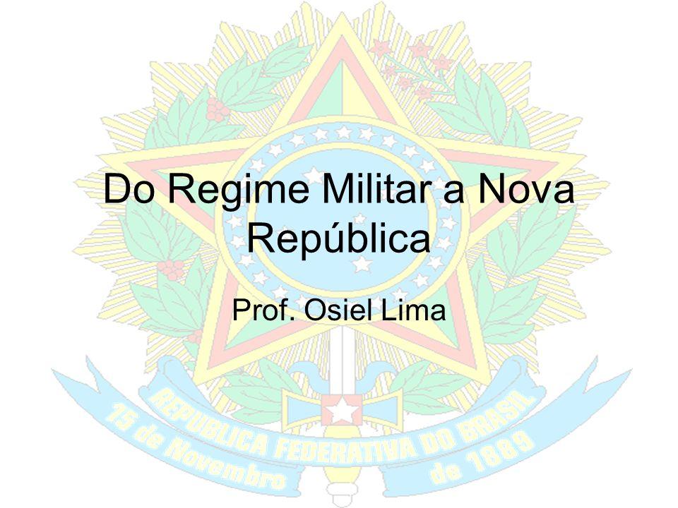 Do Regime Militar a Nova República Prof. Osiel Lima