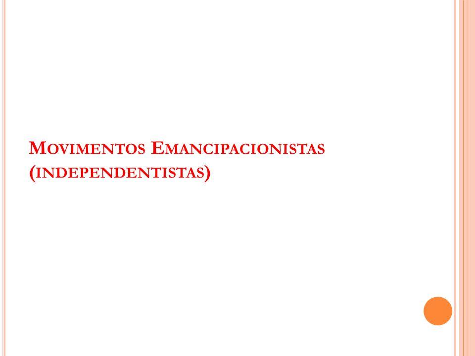 M OVIMENTOS E MANCIPACIONISTAS ( INDEPENDENTISTAS )
