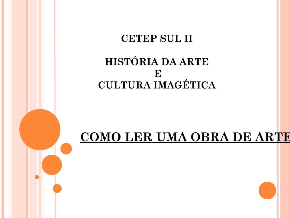 CETEP SUL II HISTÓRIA DA ARTE E CULTURA IMAGÉTICA COMO LER UMA OBRA DE ARTE
