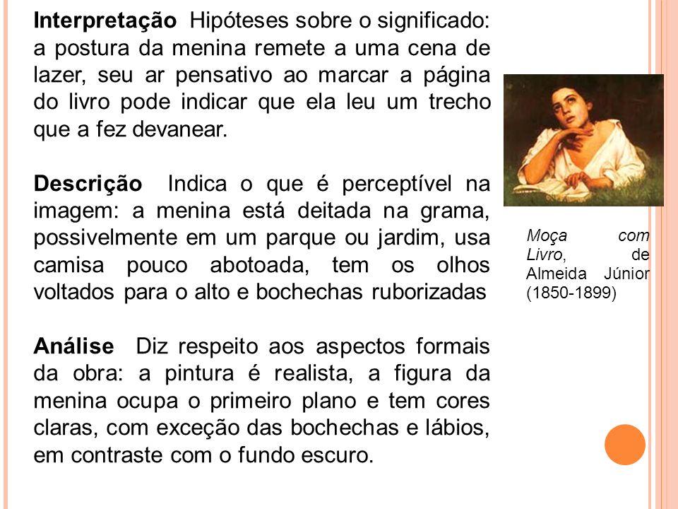 Interpretação Hipóteses sobre o significado: a postura da menina remete a uma cena de lazer, seu ar pensativo ao marcar a página do livro pode indicar