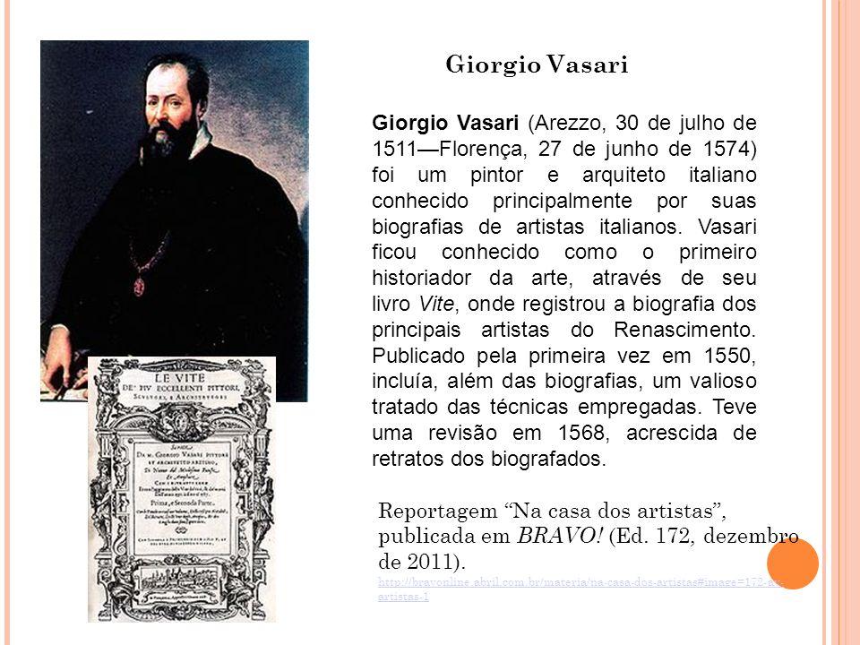 Giorgio Vasari Giorgio Vasari (Arezzo, 30 de julho de 1511Florença, 27 de junho de 1574) foi um pintor e arquiteto italiano conhecido principalmente p