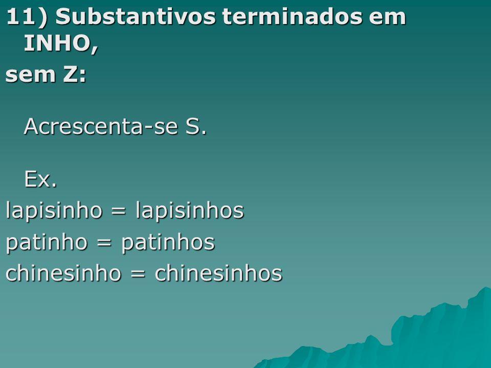 12) Plural com deslocamento da sílaba tônica: júnior = juniores sênior = seniores