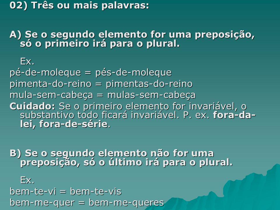 03) Verbo + Verbo: A) Se os verbos forem iguais, alguns gramáticos admitem ambos no plural, outros, somente o último.