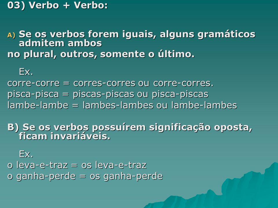 04) Palavras Repetidas ou Onomatopeia: Quando o substantivo for formado por palavras repetidas ou for uma onomatopeia, somente o último irá para o plural.