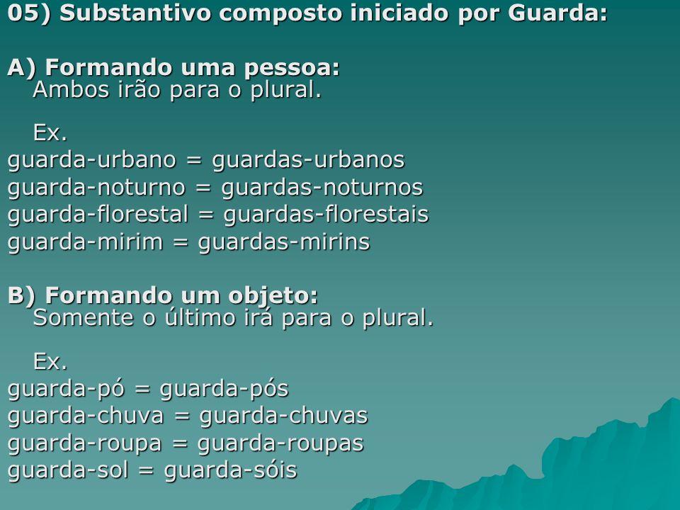 C) Sendo o segundo elemento invariável ou já surgindo no plural: Ficam invariáveis.