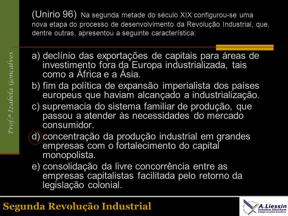 Prof.ª Izabela Gonçalves Segunda Revolução Industrial (Unirio 96) Na segunda metade do século XIX configurou-se uma nova etapa do processo de desenvol
