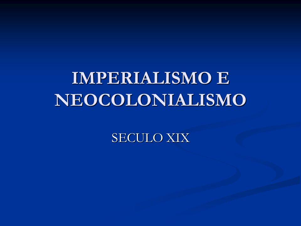IMPERIALISMO E NEOCOLONIALISMO SECULO XIX