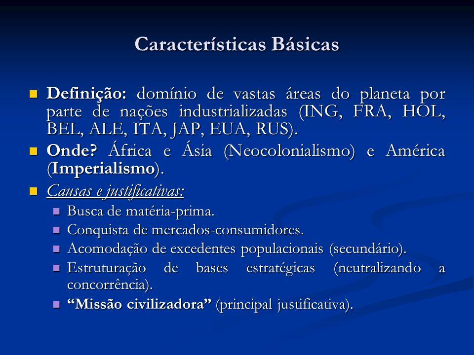 Características Básicas Definição: domínio de vastas áreas do planeta por parte de nações industrializadas (ING, FRA, HOL, BEL, ALE, ITA, JAP, EUA, RU