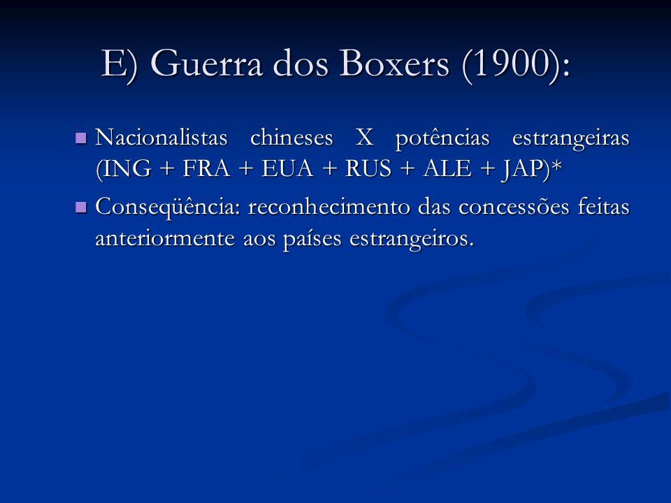 E) Guerra dos Boxers (1900): Nacionalistas chineses X potências estrangeiras (ING + FRA + EUA + RUS + ALE + JAP)* Nacionalistas chineses X potências e