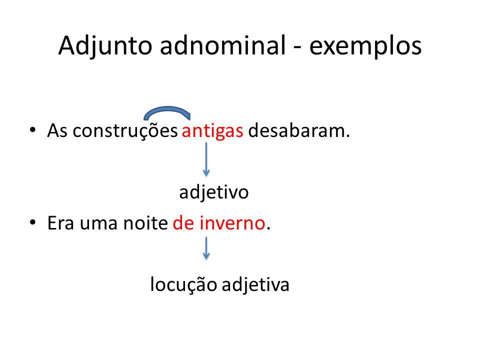 Adjunto adnominal - exemplos As construções antigas desabaram.