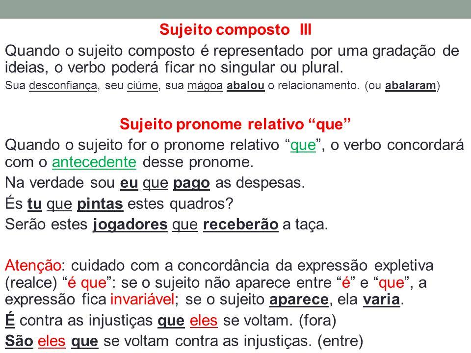 Sujeito composto III Quando o sujeito composto é representado por uma gradação de ideias, o verbo poderá ficar no singular ou plural. Sua desconfiança
