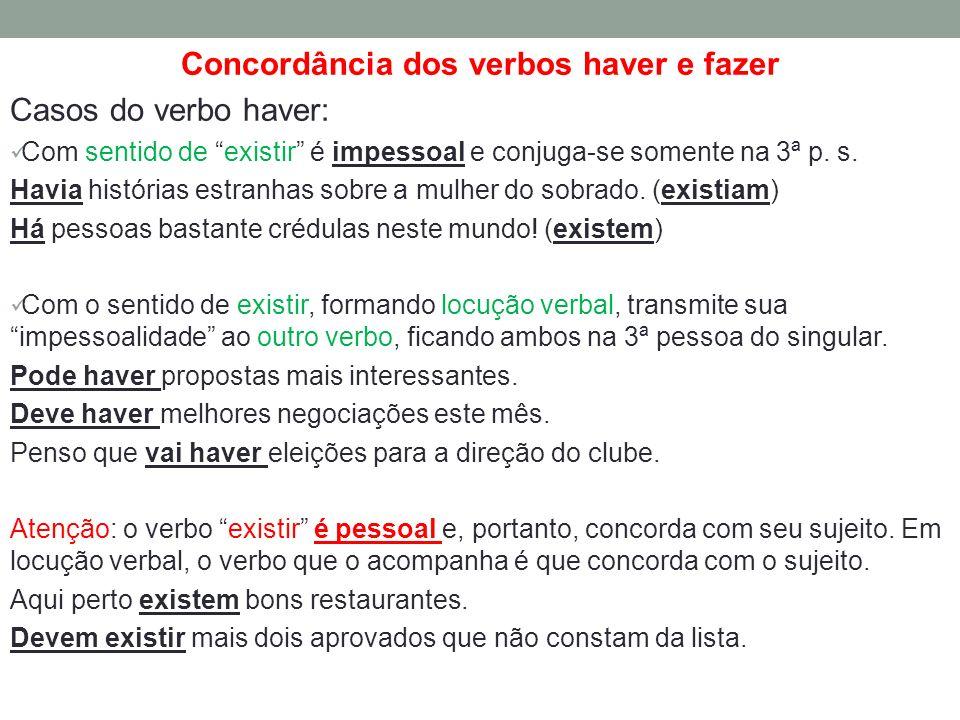 Concordância dos verbos haver e fazer Casos do verbo haver: Com sentido de existir é impessoal e conjuga-se somente na 3ª p. s. Havia histórias estran