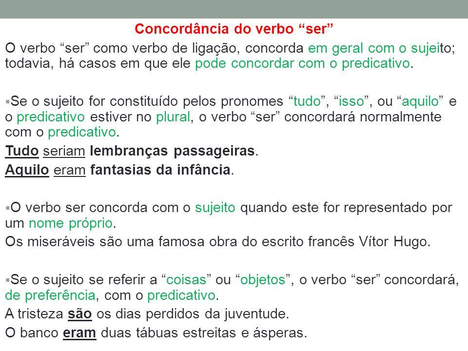 Concordância do verbo ser O verbo ser como verbo de ligação, concorda em geral com o sujeito; todavia, há casos em que ele pode concordar com o predic