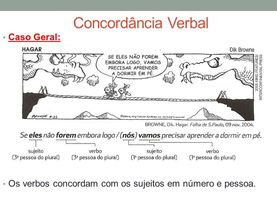 Concordância Verbal Caso Geral: Os verbos concordam com os sujeitos em número e pessoa.