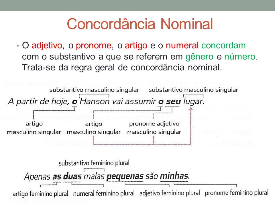 Concordância Nominal O adjetivo, o pronome, o artigo e o numeral concordam com o substantivo a que se referem em gênero e número. Trata-se da regra ge