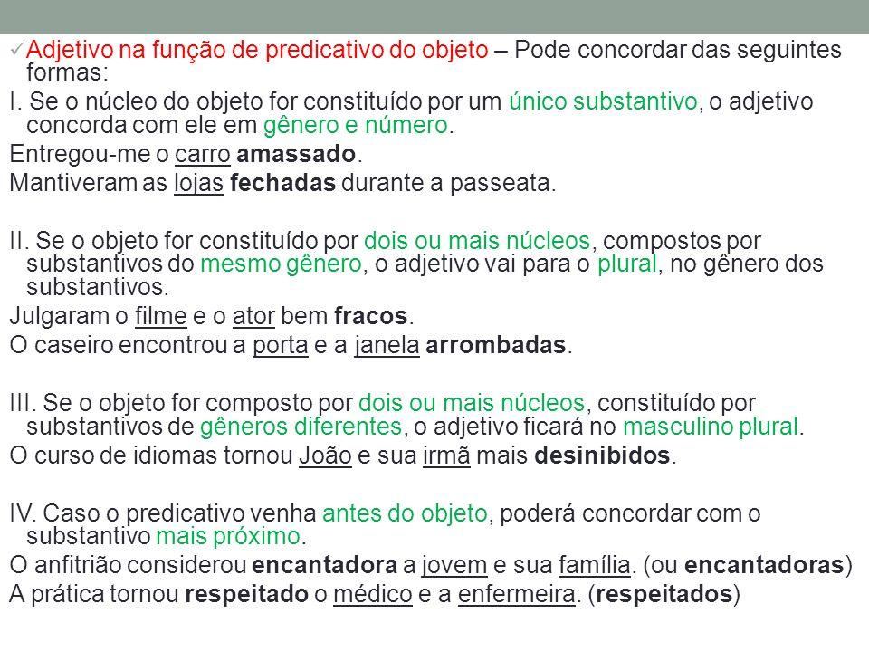 Adjetivo na função de predicativo do objeto – Pode concordar das seguintes formas: I. Se o núcleo do objeto for constituído por um único substantivo,