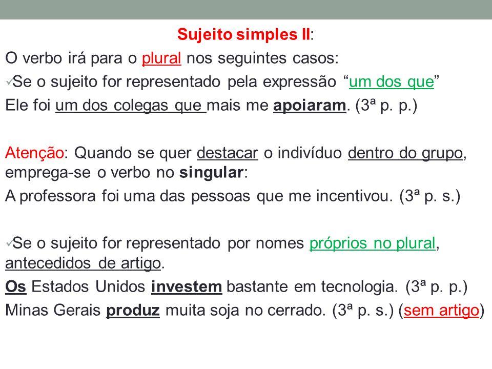 Sujeito simples II: O verbo irá para o plural nos seguintes casos: Se o sujeito for representado pela expressão um dos que Ele foi um dos colegas que
