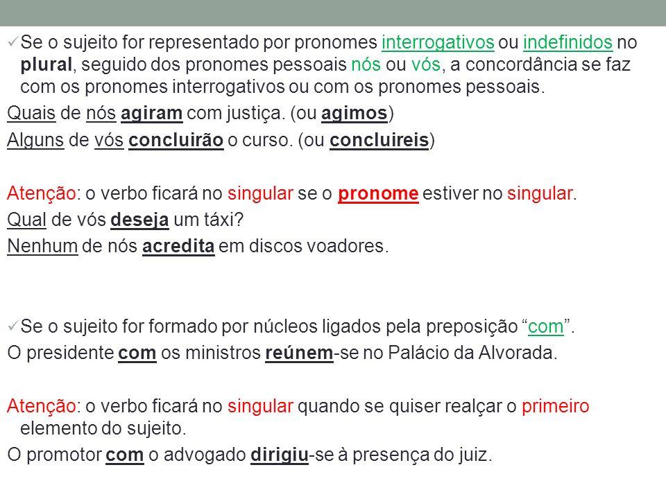 Se o sujeito for representado por pronomes interrogativos ou indefinidos no plural, seguido dos pronomes pessoais nós ou vós, a concordância se faz co