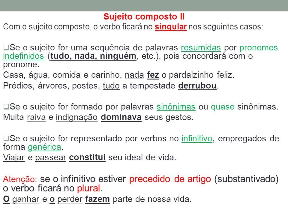 Sujeito composto II Com o sujeito composto, o verbo ficará no singular nos seguintes casos: Se o sujeito for uma sequência de palavras resumidas por p