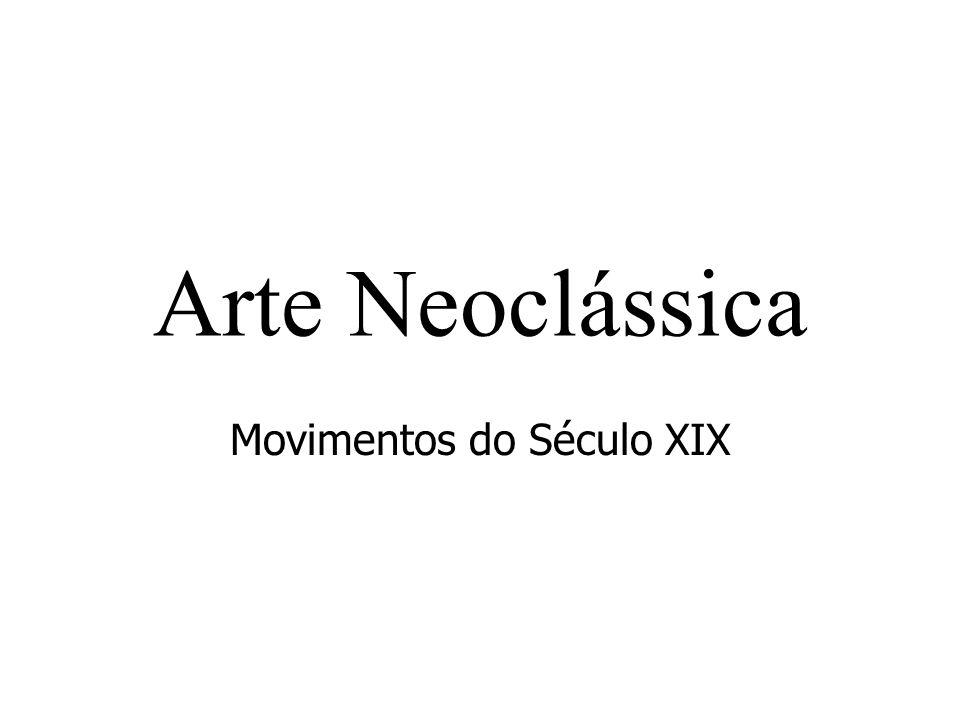 Arte Neoclássica Movimentos do Século XIX
