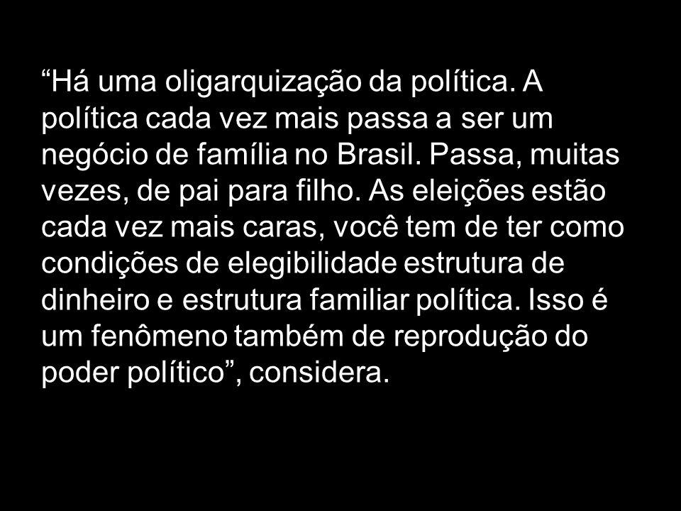 Há uma oligarquização da política.