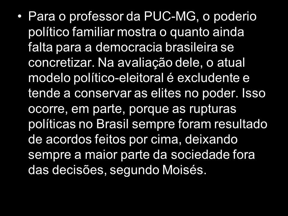 O cientista político Moisés Augusto Gonçalves, da PUC-MG, diz que o controle político por famílias prejudica a ascensão de setores organizados da soci