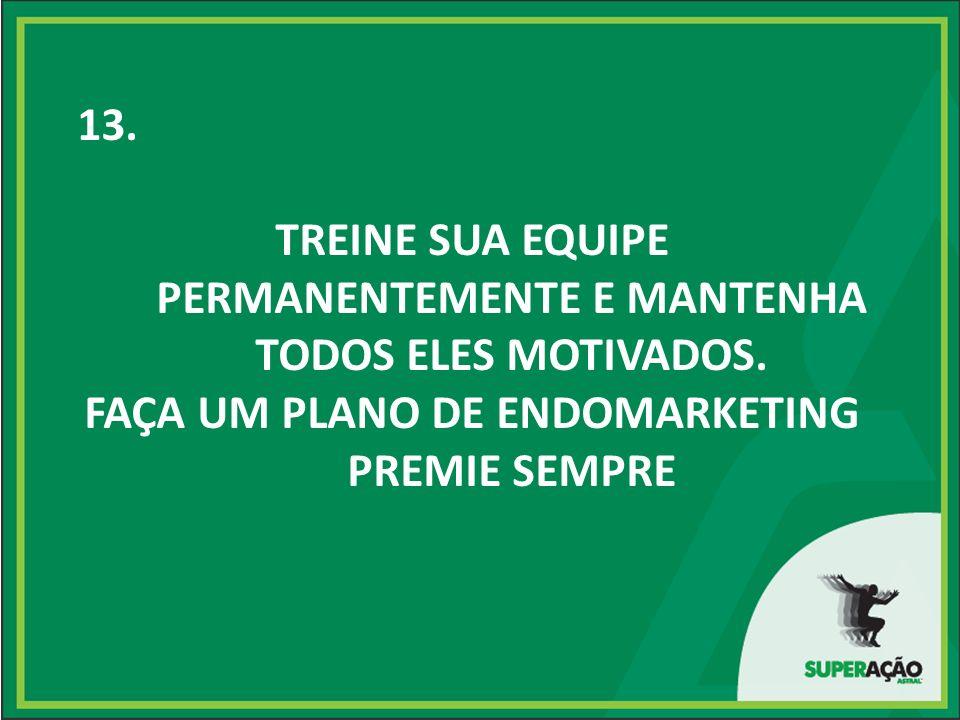 13. TREINE SUA EQUIPE PERMANENTEMENTE E MANTENHA TODOS ELES MOTIVADOS.