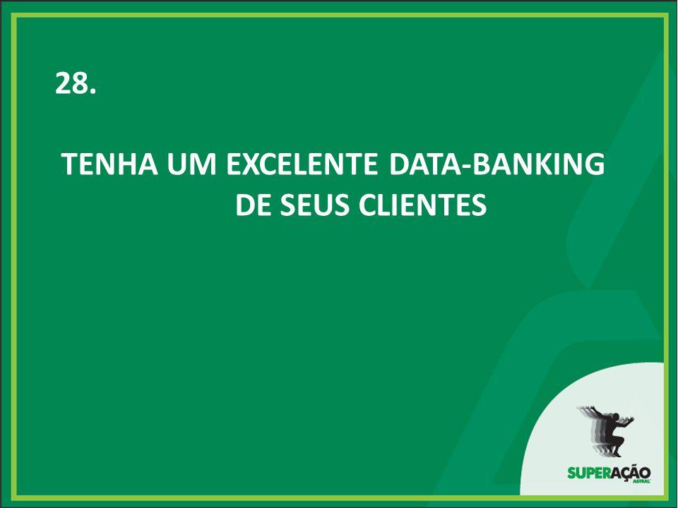 28. TENHA UM EXCELENTE DATA-BANKING DE SEUS CLIENTES