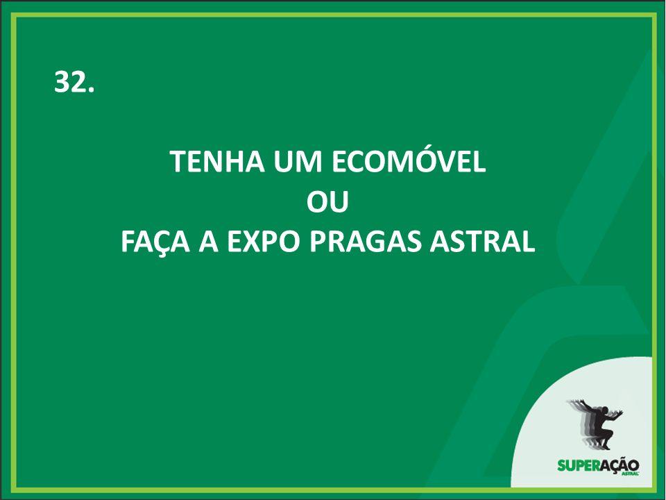 32. TENHA UM ECOMÓVEL OU FAÇA A EXPO PRAGAS ASTRAL
