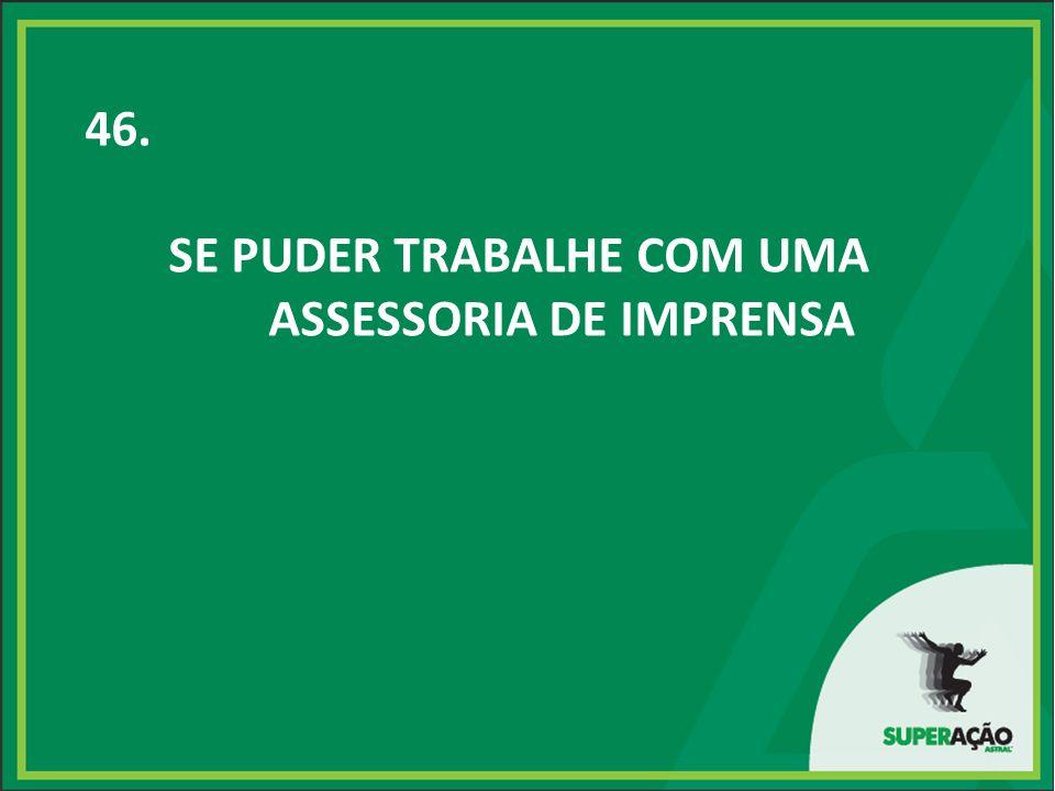 46. SE PUDER TRABALHE COM UMA ASSESSORIA DE IMPRENSA
