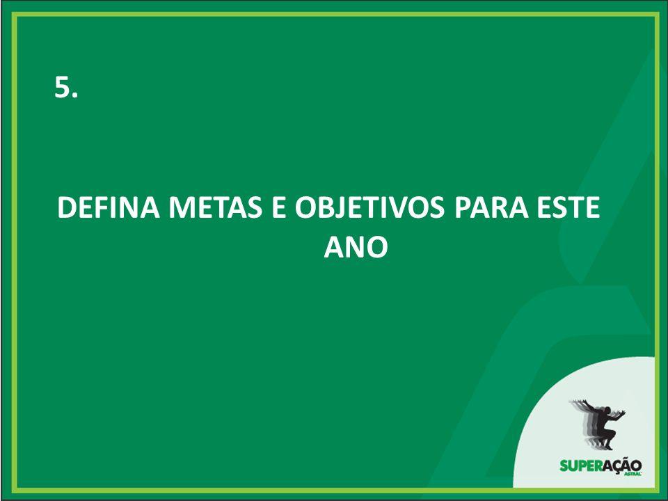 5. DEFINA METAS E OBJETIVOS PARA ESTE ANO