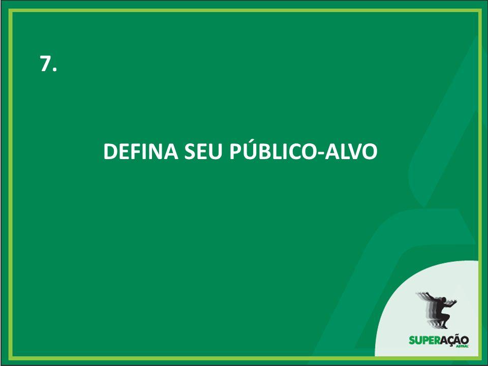 7. DEFINA SEU PÚBLICO-ALVO