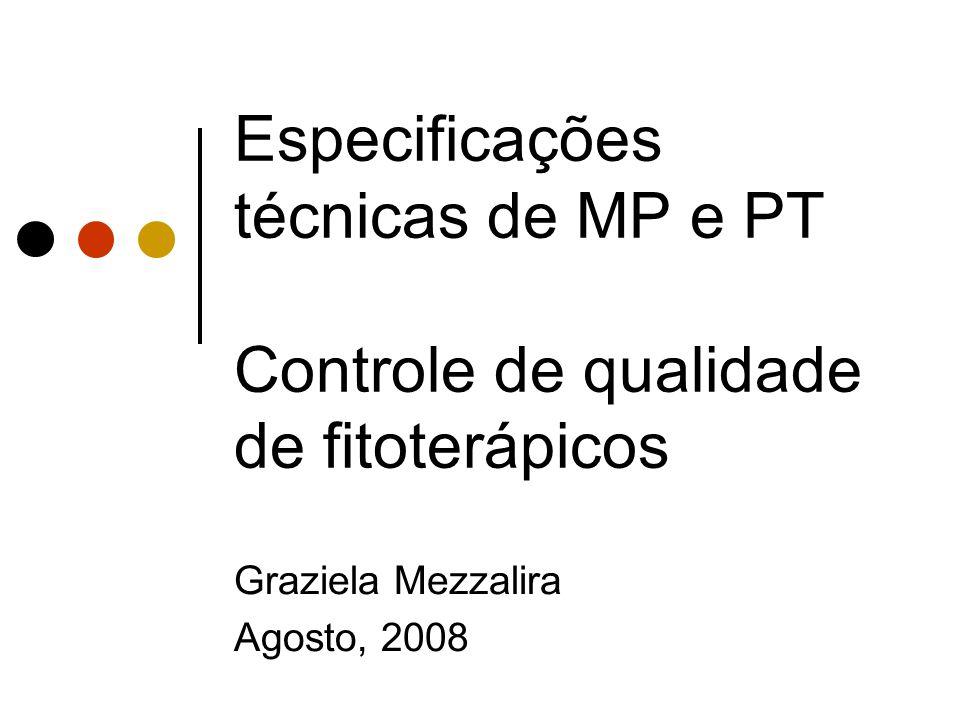 Especificações técnicas de MP e PT Controle de qualidade de fitoterápicos Graziela Mezzalira Agosto, 2008