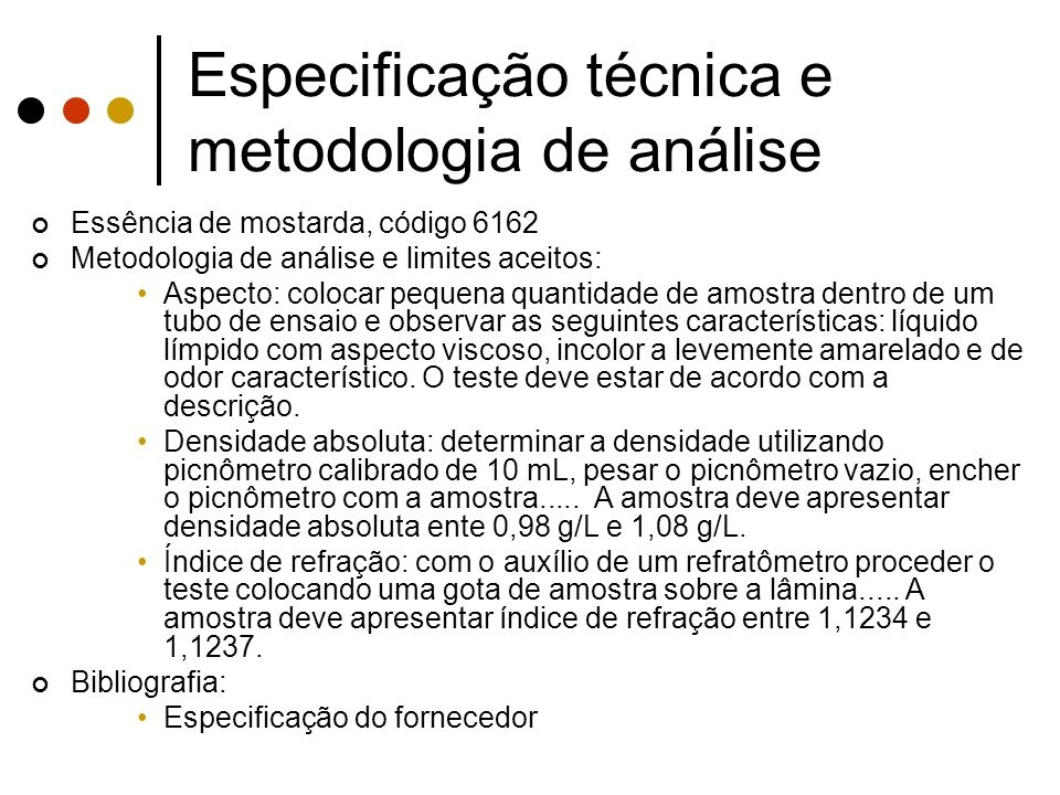 Essência de mostarda, código 6162 Metodologia de análise e limites aceitos: Aspecto: colocar pequena quantidade de amostra dentro de um tubo de ensaio