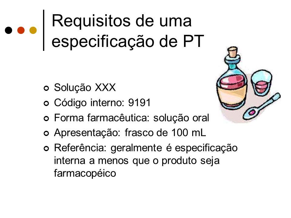 Requisitos de uma especificação de PT Solução XXX Código interno: 9191 Forma farmacêutica: solução oral Apresentação: frasco de 100 mL Referência: ger