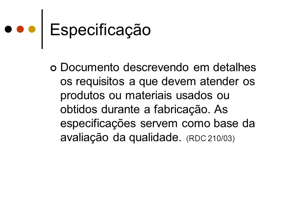 Especificação Documento descrevendo em detalhes os requisitos a que devem atender os produtos ou materiais usados ou obtidos durante a fabricação. As