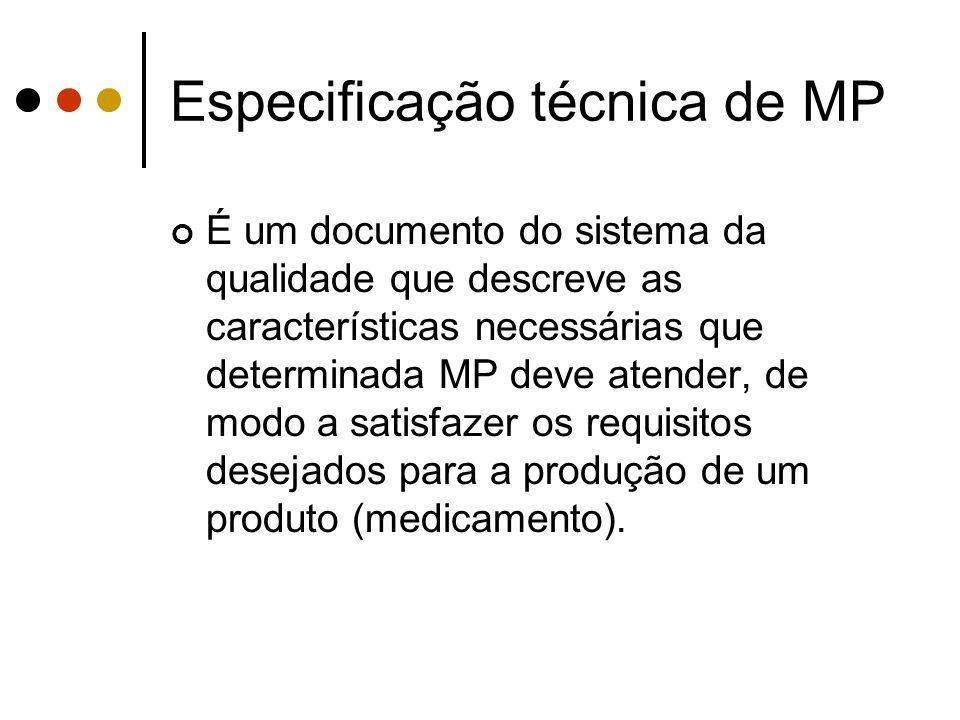 Especificação técnica de MP É um documento do sistema da qualidade que descreve as características necessárias que determinada MP deve atender, de mod