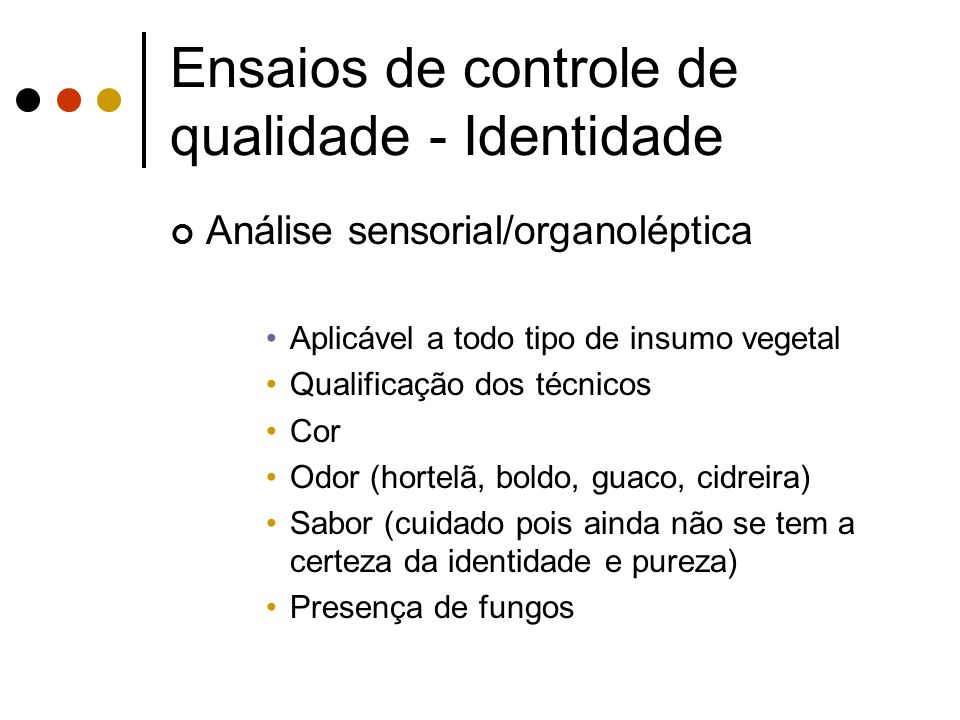 Ensaios de controle de qualidade - Identidade Análise sensorial/organoléptica Aplicável a todo tipo de insumo vegetal Qualificação dos técnicos Cor Od