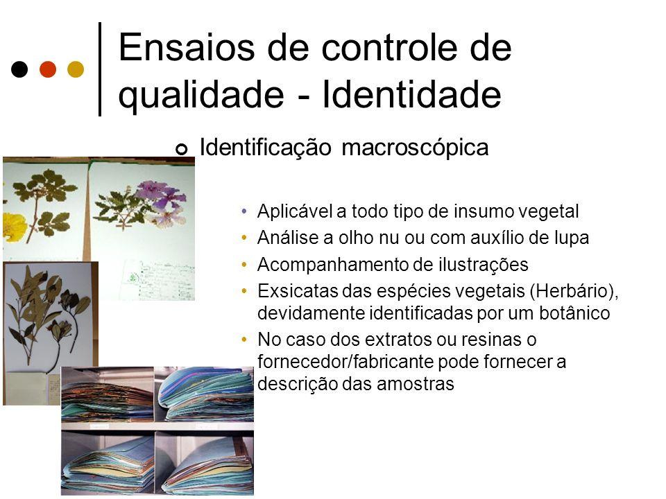 Ensaios de controle de qualidade - Identidade Identificação macroscópica Aplicável a todo tipo de insumo vegetal Análise a olho nu ou com auxílio de l